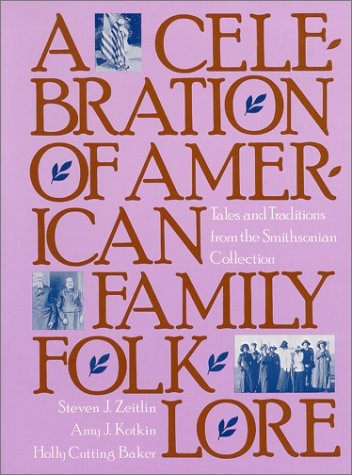A Celebration of American Family Folklore: Tales and Traditions from the Smithsonian Collection