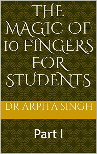 The MAGIC of 10 FINGERS for  STUDENTS: Part I