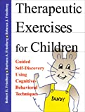 Therapeutic Exercises for Children : Guided Self-Discovery Using Cognitive-Behavioral Techniques, Friedberg, Robert D. and Friedberg, Barbara A., 1568870655