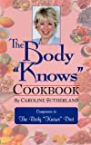 The Body Knows Cookbook, Caroline Sutherland, 0968386601