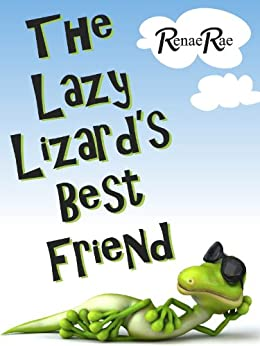 Amazon.com: The Lazy Lizard's Best Friend (Children's Book Ages 3-7) eBook: Renae Rae: Kindle Store