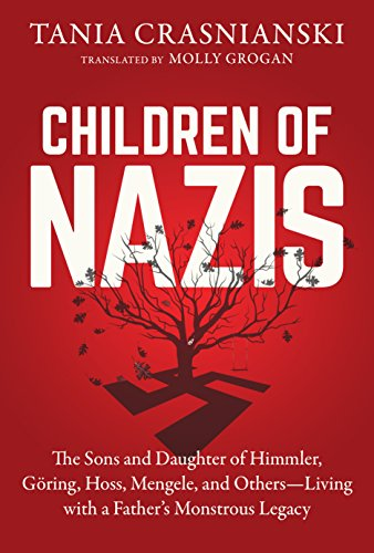 Children of Nazis: The Sons and Daughters of Himmler, Göring, Höss, Mengele, and Others— Living with a Father's Monstrous Legacy cover