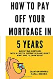 #8: How To Pay Off Your Mortgage In 5 Years: Slash your mortgage with a proven system the banks don't want you to know about