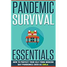 Pandemic Survival Essentials - How To Protect Your Self From Modern Day Pandemics Such As Ebola