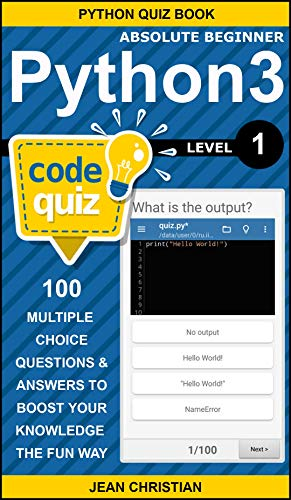 Python 3 Code Quiz Level 1 (Absolute Beginner): 100 Multiple Choice Questions & Answers in Python to Boost Your Knowledge The Fun Way (Python Quiz Book)