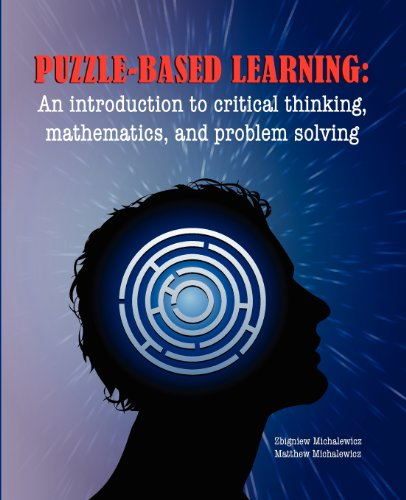 Puzzle-based Learning: Introduction to critical thinking, mathematics, and problem solving
