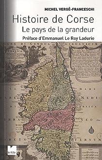 Histoire de Corse : Le pays de la grandeur par Vergé-Franceschi