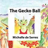 The Gecko Ball, Michelle De Serres, 1905553781
