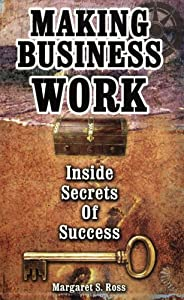 Making Business Work: Inside Secrets of Success (Accelerating Business, 2)