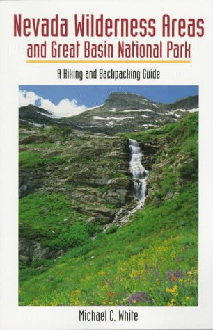Nevada Wilderness Areas and Great Basin National Park: A Hiking and Backpacking Guide
