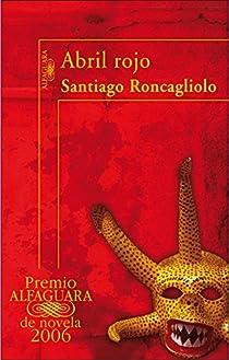 Abril rojo par Santiago Roncagliolo