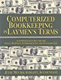 Computerized Bookkeeping in Laymen's Terms, Julie A. Mucha Aydlott, 0974609307