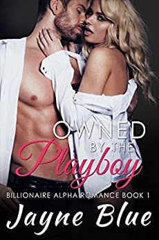 Owned by the Playboy: Billionaire Alpha Romance (Owned Series Book 1) by [Blue, Jayne]