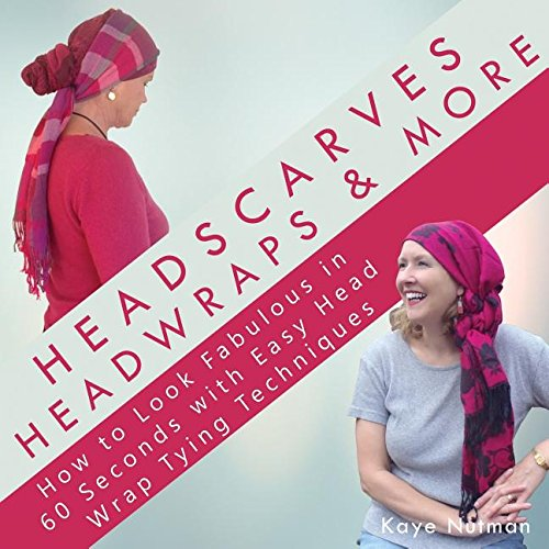 Headscarves, Head Wraps & More: How to Look Fabulous in 60 Seconds with Easy Head Wrap Tying - To A How Wrap
