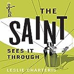 The Saint Sees It Through: The Saint, Book 26   Leslie Charteris
