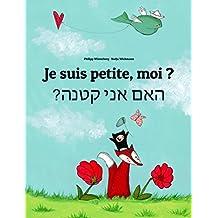 Je suis petite, moi ? Ham aney qetnh?: Un livre d'images pour les enfants (Edition bilingue français-hébreu) (French Edition)