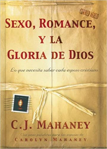 Sexo, Romance, y la Gloria de Dios: Amazon.es: C. J. Mahaney, Carolyn Mahaney: Libros