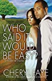 Who Said It Would Be Easy?, Cheryl Faye, 1593093527
