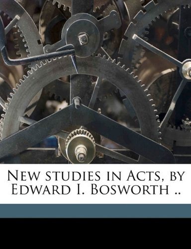 Read Online New studies in Acts, by Edward I. Bosworth .. pdf epub
