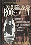 Commissioner Roosevelt: The Story of Theodore Roosevelt and the New York City Police, 1895-1897 by H. Paul Jeffers (1994-09-16)