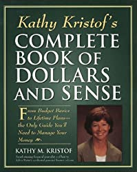 Kathy Kristof's Complete Book of Dollars and Sense: From Budget Basics to Lifetime Plans-The Only Guide You'll Need to Manage Your Money