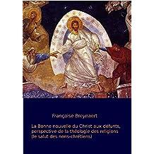 La Bonne nouvelle du Christ aux défunts.: Perspective de la théologie des religions. (French Edition)