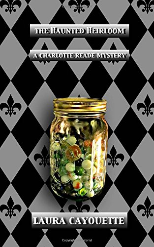 The Haunted Heirloom: A Charlotte Reade Mystery (Charlotte Reade Mysteries) (Volume 4) -  Laura Cayouette, Paperback