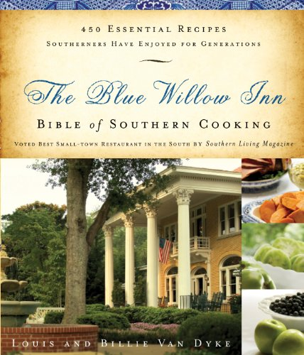 The Blue Willow Inn Bible of Southern Cooking: 450 Essential Recipes Southerners Have Enjoyed for Generations by Louis Van Dyke
