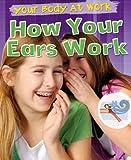 How Your Ears Work, Carol Ballard, 1433941066