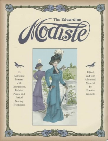 The Edwardian Modiste: 85 Authentic Patterns with Instructions, Fashion Plates, and Period Sewing (Period Dress)