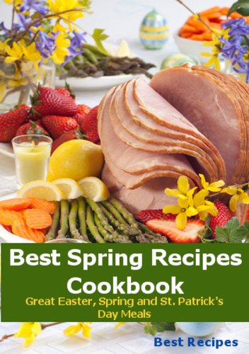 Best Spring Recipes Cookbook (Easter, St Patricks Day, Beef, Corned Beef, Ham, Lamb, Potato, Brunch, Dinner Meals Book) by Best Recipes 2Day
