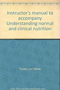 Unknown Binding Instructor's manual to accompany Understanding normal and clinical nutrition Book