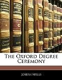 The Oxford Degree Ceremony, Joseph Wells, 114174158X