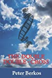 The Double Double Cross, Peter Berkos, 1460206681