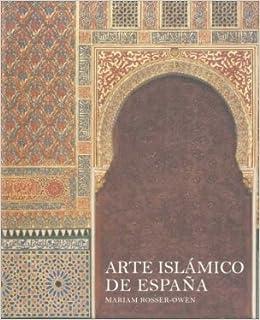 Arte islámico de España (Arte y Fotografía): Amazon.es: Rosser-Owen, Mariam, Bowen, Heather, Mengual, Gloria: Libros