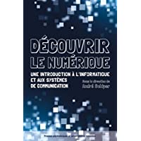 Découvrir le numérique: Une introduction à l'informatique et aux systèmes de communication.