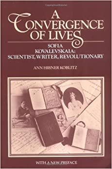 Book A Convergence of Lives: Sofia Kovalevskaia - Scientist, Writer, Revolutionary (Lives of Women in Science) by Ann Koblitz (1993-03-01)