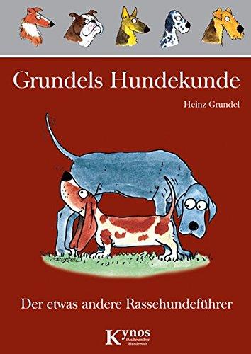 Grundels Hundekunde: Der etwas andere Rassehundeführer (Das besondere Hundebuch)