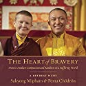 The Heart of Bravery: A Retreat with Sakyong Mipham and Pema Chödrön Lecture by Pema Chödrön, Sakyong Mipham Rinpoche Narrated by Pema Chödrön, Sakyong Mipham Rinpoche
