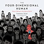 The Four-Dimensional Human: Ways of Being in the Digital World | Laurence Scott