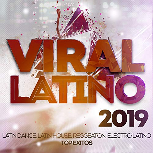 Viral Latino 2019 - Latin Pop, Latin House, Reggaeton, Electro Latino Top Exitos. (Best Electro And House 2019)