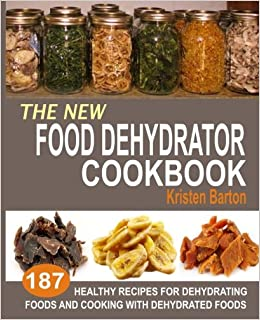 The New Food Dehydrator Cookbook: 9 Healthy Recipes For