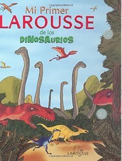 Mi Primer Larousse de los Dinosaurios: My First Larousse: Dinosaurs (Spanish Edition)