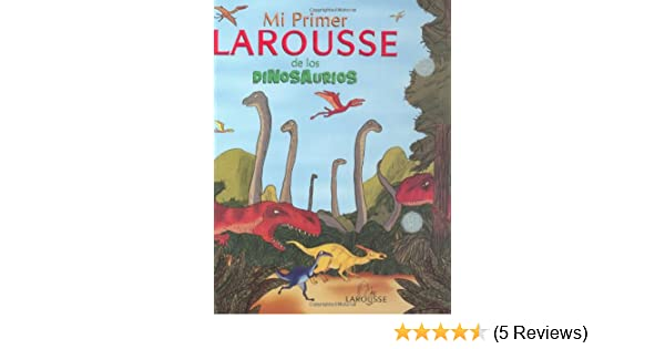 Mi Primer Larousse de los Dinosaurios: My First Larousse: Dinosaurs (Spanish Edition): Editors of Larousse (Mexico): 9789702215073: Amazon.com: Books