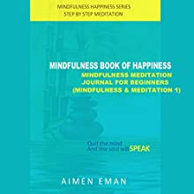 Mindfulness Book of Happiness: Mindfulness Meditation Journal for Beginners: Mindfulness & Meditation, Book 1 Audiobook by Aimen Eman Narrated by Mace Earl Finn