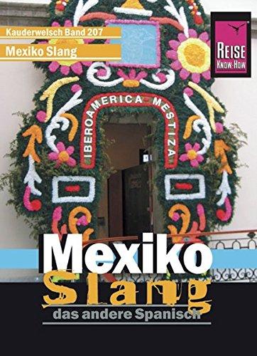 Mexiko Slang, das andere Spanisch. Wort für Wort. Kauderwelsch