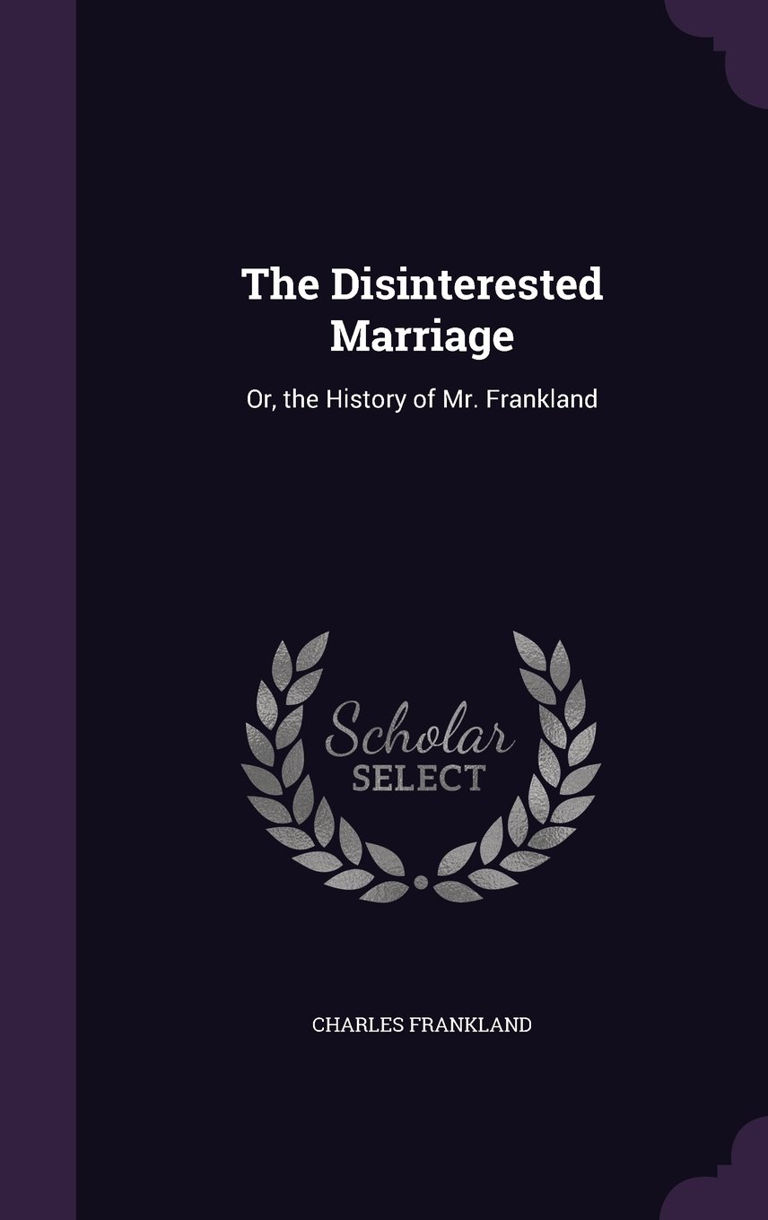 The Disinterested Marriage: Or, the History of Mr. Frankland ebook