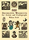 800 Decorative Woodcuts for Artists and Craftspeople, Dodd, William, 0486407004
