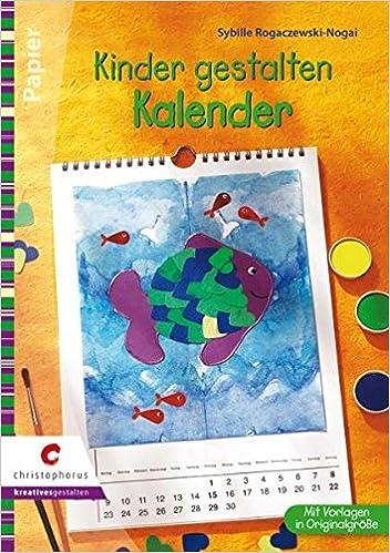 Bastelkalender Ideen.Kinder Gestalten Kalender Drucken Malen Kleben Creativ