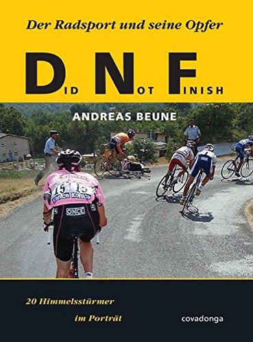 Did Not Finish: Der Radsport und seine Opfer. 20 Himmelsstürmer im Porträt